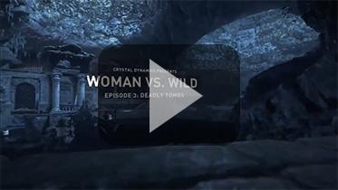 """《古墓丽影10:崛起》官方宣传视频""""荒野求生 第三集:致命墓穴(Woman Vs. Wild - Episode #3: Deadly Tombs)"""""""